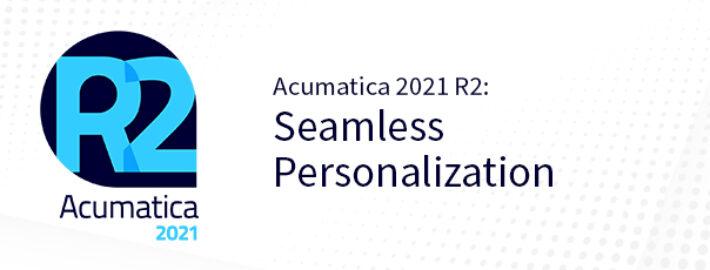 Acumatica 2021 R2: Seamless Personalization
