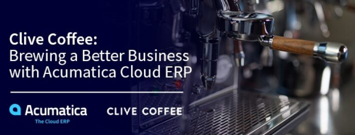 Clive Coffee: Brewing a Better Business with Acumatica Cloud ERP