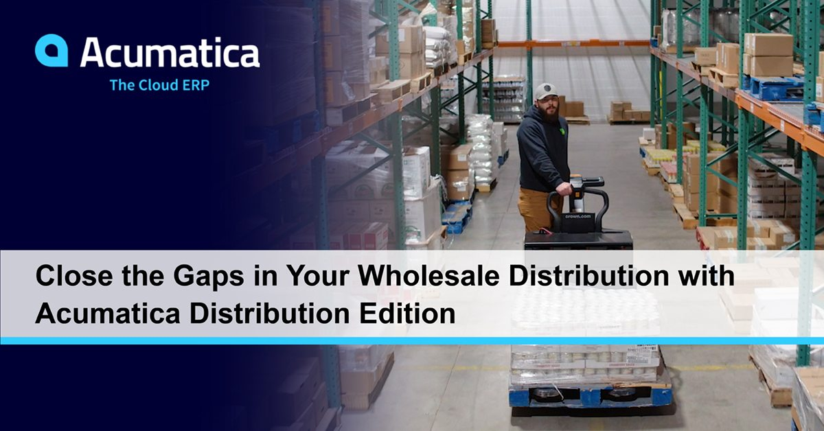 Close the Gaps in Your Wholesale Distribution with Acumatica Distribution Edition
