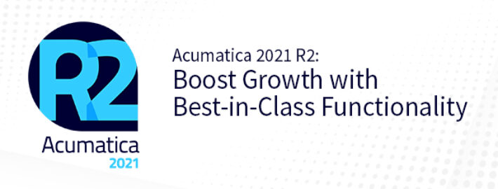 Acumatica 2021 R2: Boost Growth with Best-in-Class Functionality