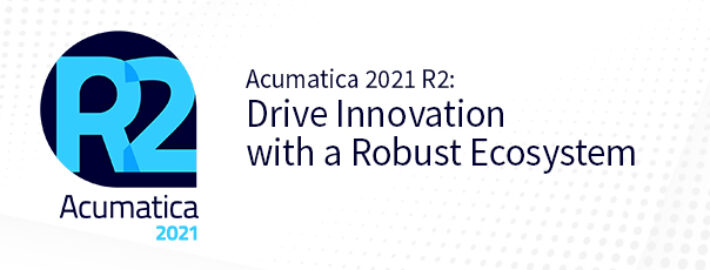 Acumatica 2021 R2: Drive Innovation with a Robust Ecosystem