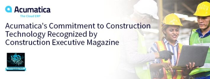 Acumatica's Commitment to Construction Technology Recognized by Construction Executive Magazine