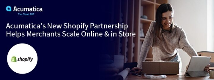 Acumatica's New Shopify Partnership Helps Merchants Scale Online & in Store